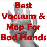 Bad Hands?  Best Vacuum and Mop to Use